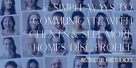 10 Simple Ways to Communicate with Clients & Sell More Homes:  DISC profile tickets