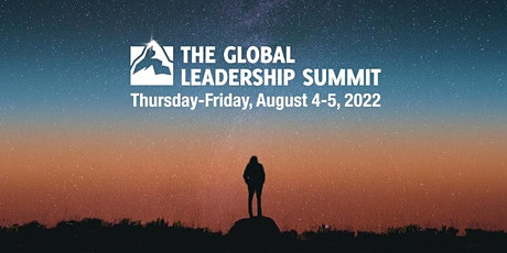 The Global Leadership Summit 2022 (AUGUST) - Online Experience tickets