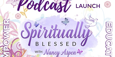 Spiritually Blessed with Nancy Aspen - Podcast Launch Party tickets