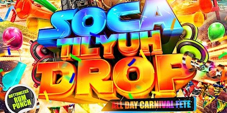 SOCA TILL YUH DROP - All Day Carnival Fete - BANK HOLIDAY MONDAY tickets