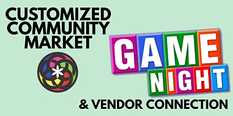 Customized Community Market - Game Night & Vendor Connection tickets