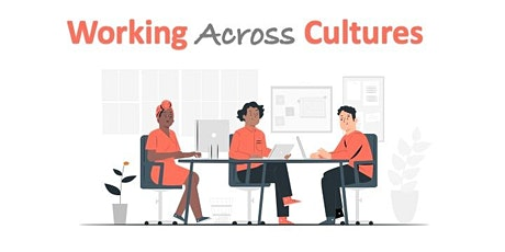 Working & Communicating Effectively Across Cultures - FREE Webinar tickets