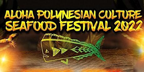 ALOHA POLYNESIAN CULTURE & SEAFOOD FESTIVAL 2022 tickets