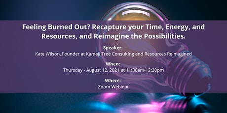 Feeling Burned Out? Recapture your Time, Energy, and Resources. tickets