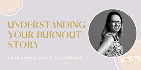 Beyond Burnout: Understanding Your Burnout Story tickets
