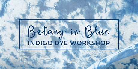 Botany in Blue: Indigo Dyeing Workshop tickets
