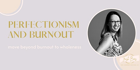 Beyond Burnout: Perfectionism and Burnout tickets