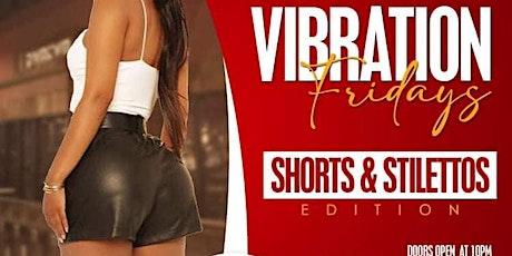 Vibrations Fridays - Shorts & Stilettos Edition tickets