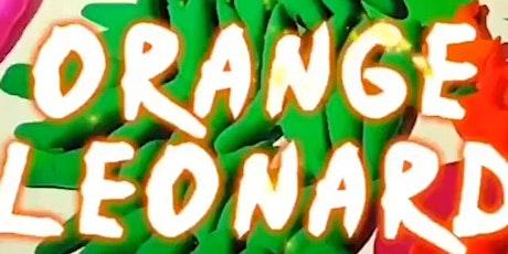 ORANGE LEONARD OPENING NIGHT!  First session 6pm-7pm tickets