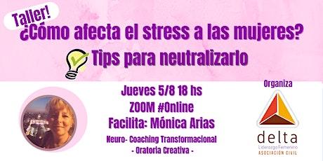 ¿Cómo nos afecta el stress a las mujeres?:   Tips para neutralizarlo boletos