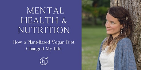 Mental Health and Nutrition: How A Plant-Based Vegan Diet Changed My Life tickets