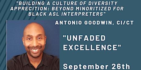 Unfaded Excellence Black ASL Interpreter Conference - Antonio Goodwin tickets