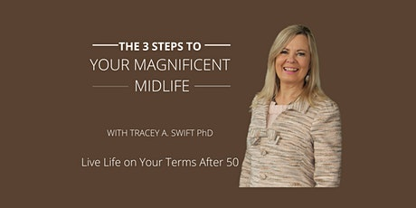 3 Steps to Your Magnificent Midlife: Live Life on Your Terms After 50 tickets