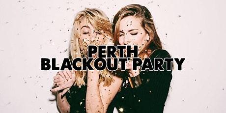 PERTH BLACKOUT PARTY    FRI AUGUST 13 tickets