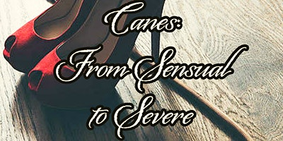 Canes: From Sensual to Severe