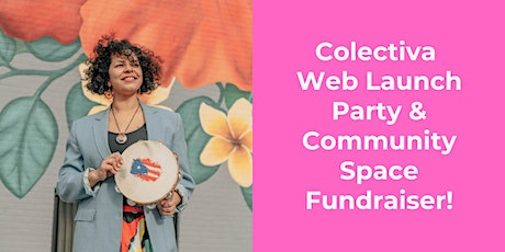 Colectiva Web Launch Party & Community Space Fundraiser tickets