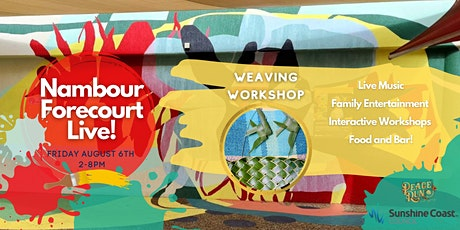 Nambour Forecourt Live! Weaving Workshop tickets