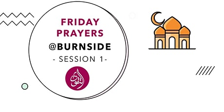 Friday Prayers at Burnside Session 1 (1.05PM START, 1.35PM END) tickets