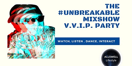 The #UNBREAKABLE Mixshow Virtual VIP Party tickets