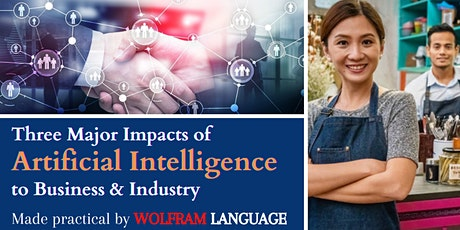 Thee Major Impacts of Artificial Intelligence to Business & Industry tickets