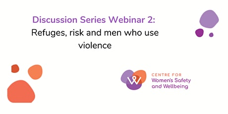 CWSW Discussion Series Webinar 2: Refuges, risk and men who use violence tickets