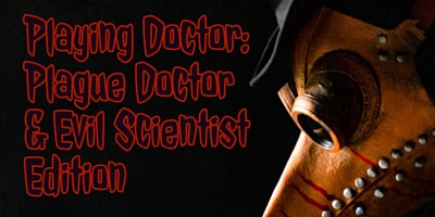 Playing Doctor: Plague Doctor & Evil Scientist Edition