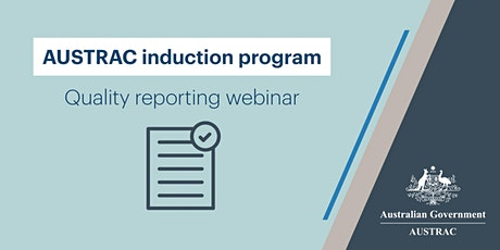 AUSTRAC Induction - Quality Reporting Webinar (July/Aug cohort) tickets