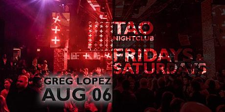 FRIDAYS at TAO Nightclub   August 6   GREG LOPEZ tickets