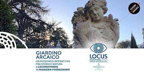 GIARDINO ARCAICO - Locus Experience biglietti
