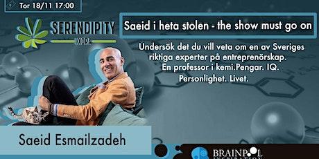 Saeid Esmailzadeh. Serientreprenören. Heta stolen. The show must go on. tickets