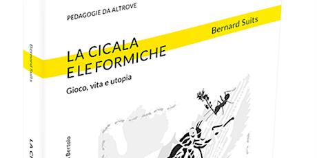 La Cicala e le formiche. Gioco, vita e utopia - Presentazione del libro biglietti