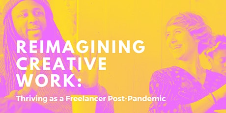 Reimagining Creative Work: Thriving as a Freelancer Post-Pandemic tickets