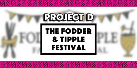 The Fodder & Tipple Festival x Project D tickets