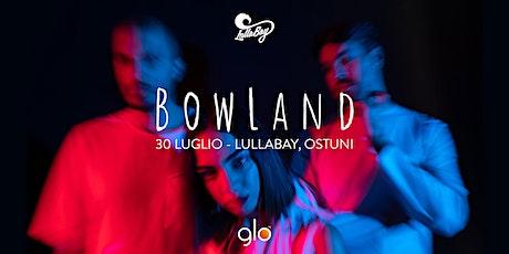BOWLAND IN CONCERTO | LULLABAY biglietti
