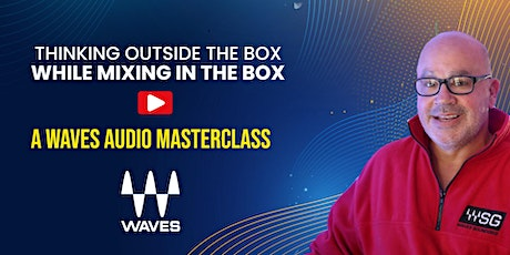 Thinking Outside the Box, While Mixing in the Box - A Waves Masterclass tickets