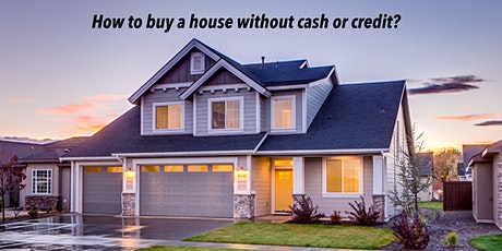 HOW TO BUY A HOUSE WITHOUT CASH OR CREDIT - ONLINE tickets