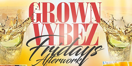 Grown Vybez Fridays Afterwork @ Now & Then  Fri Aug 20th tickets