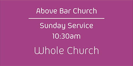 Above Bar Church | Whole Church -10:30am 22nd August 2021 All Age tickets
