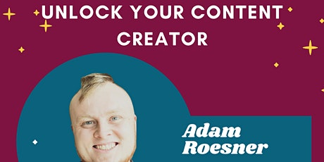 Unlock Your Content Creator with Adam Roesner tickets