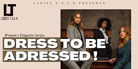 Women's Etiquette Series: Dress to be Addressed with LadiesT.A.L.K. tickets