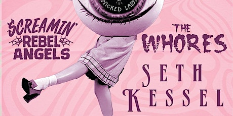 Screamin' Rebel Angels, The Wh0res, Seth Kessel tickets