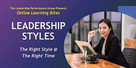 Leadership Styles: The Right Styles @ the Right Time (Online - Run 11) tickets