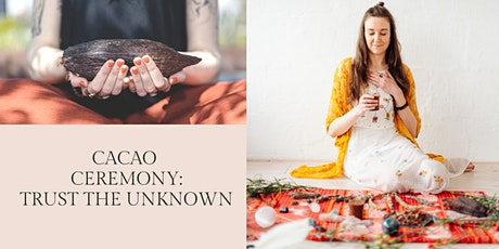 Cacao Ceremony: Trust The Unknown Tickets