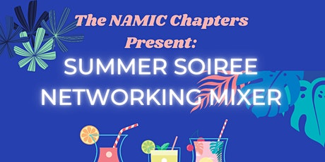 The NAMIC Chapters Summer Soiree Networking Mixer tickets