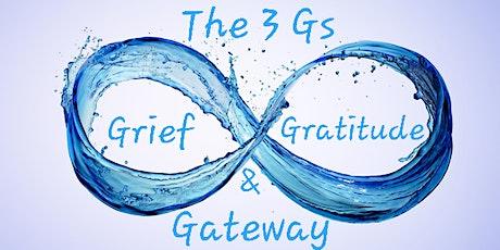 The 3Gs: Grief, Gratitude & Gateway tickets