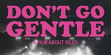 DON'T GO GENTLE - A FILM ABOUT IDLES tickets