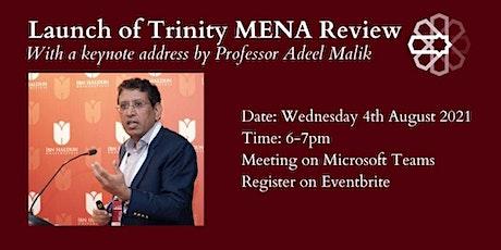 Trinity MENA Review Vol. 1 launch with guest speaker Professor Adeel Malik tickets