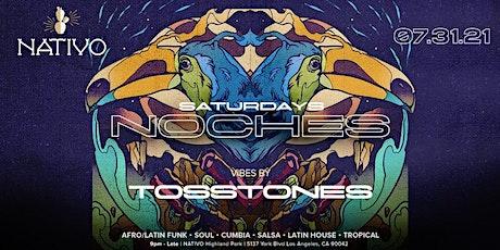 NATIVO presents NOCHES Saturday 07.31.21 w/ TOSSTONES tickets