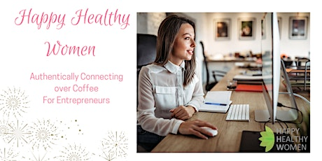 Authentically Connecting for Entrepreneurs -Happy Healthy Women Calgary tickets