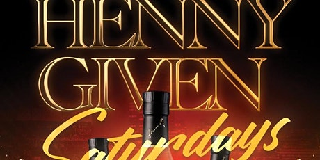 HENNY GIVEN SATURDAYS tickets